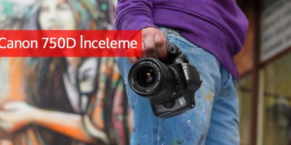 Canon 750D İnceleme