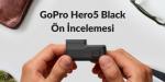 GoPro Hero 5 Black Ön İncelemesi