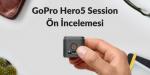 GoPro Hero 5 Session Ön İncelemesi