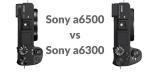 Sony A6500 vs Sony A6300 Karşılaştırması (10 Fark)